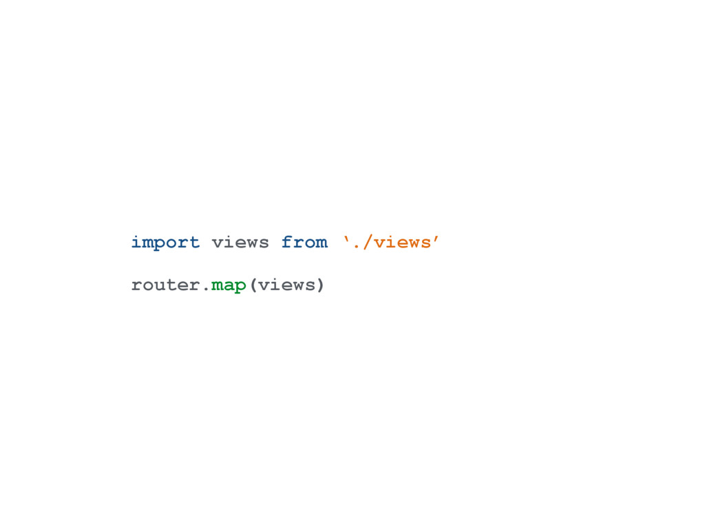 import views from './views' router.map(views)