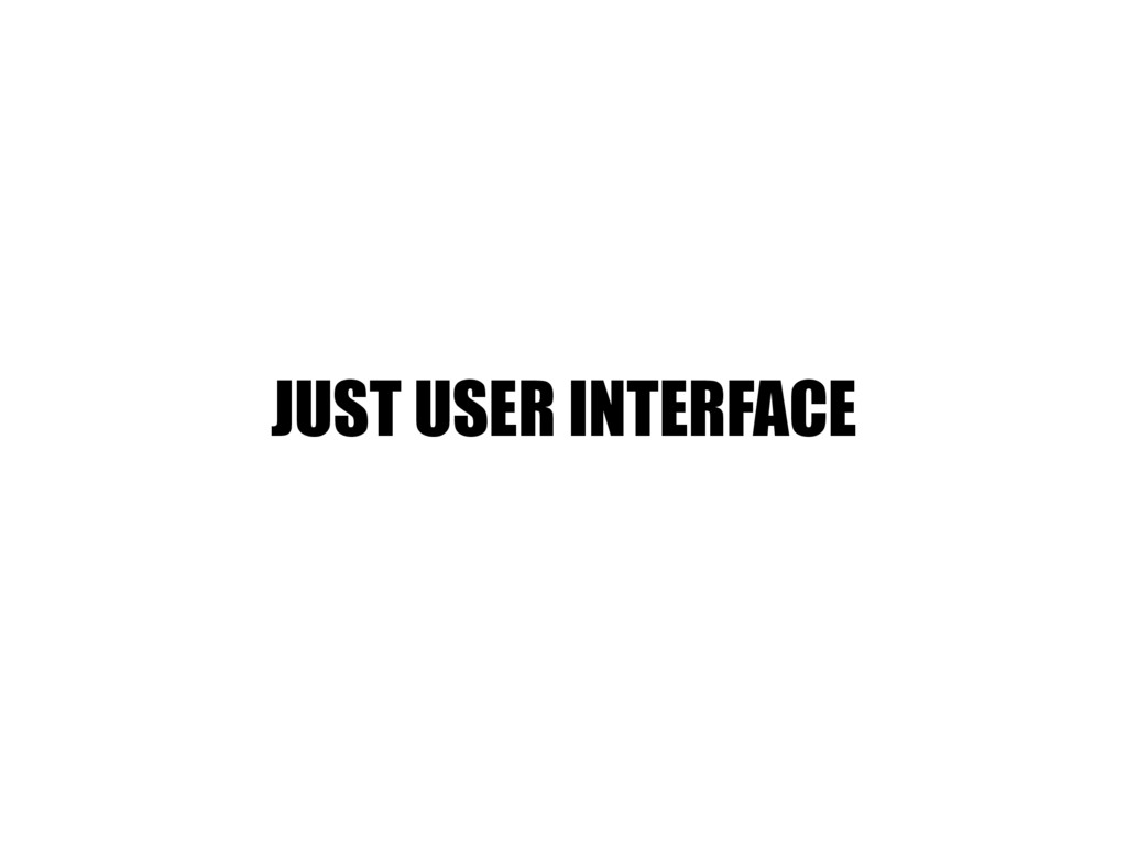 JUST USER INTERFACE