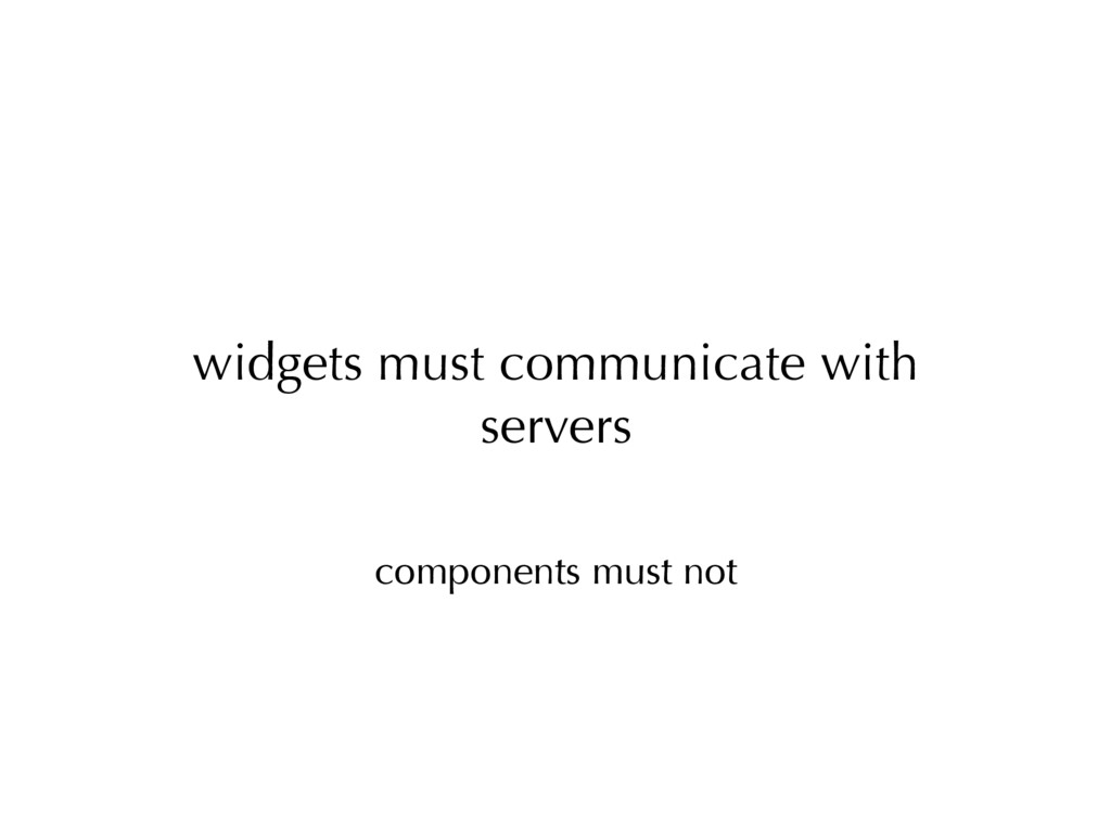 components must not widgets must communicate wi...