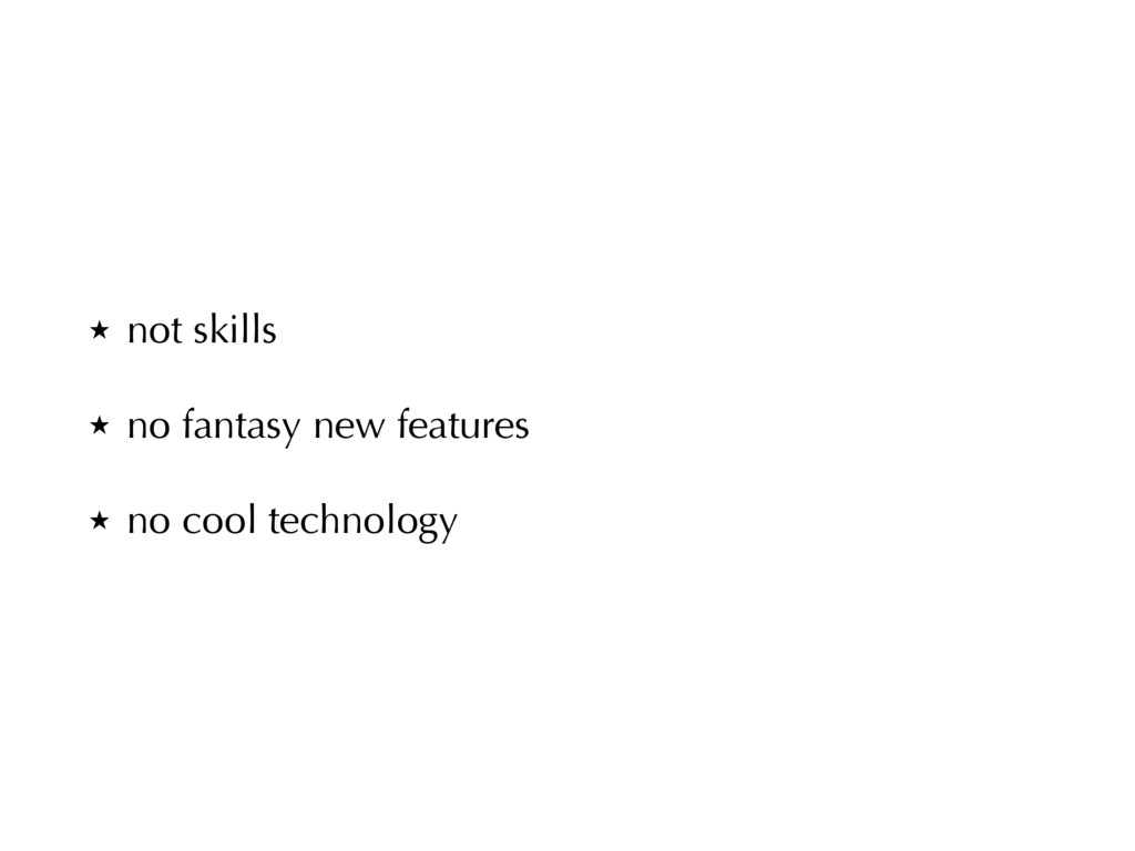 ̣ not skills ̣ no fantasy new features ̣ no coo...