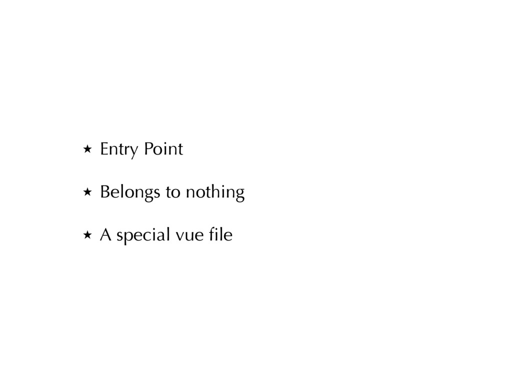 ̣ Entry Point ̣ Belongs to nothing ̣ A special ...