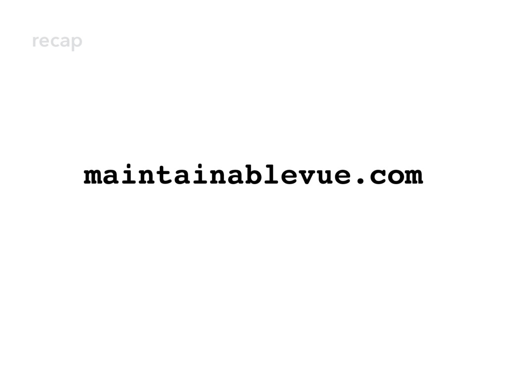 maintainablevue.com recap