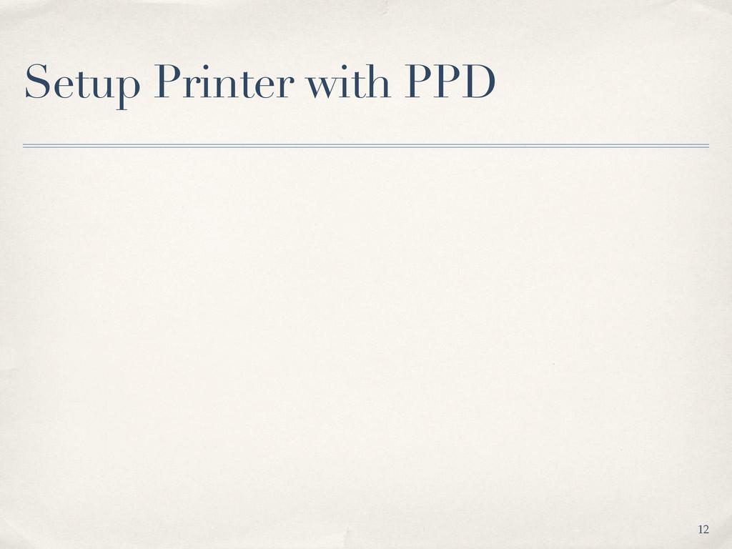 Setup Printer with PPD 12
