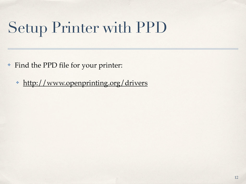 Setup Printer with PPD ✤ Find the PPD file for y...