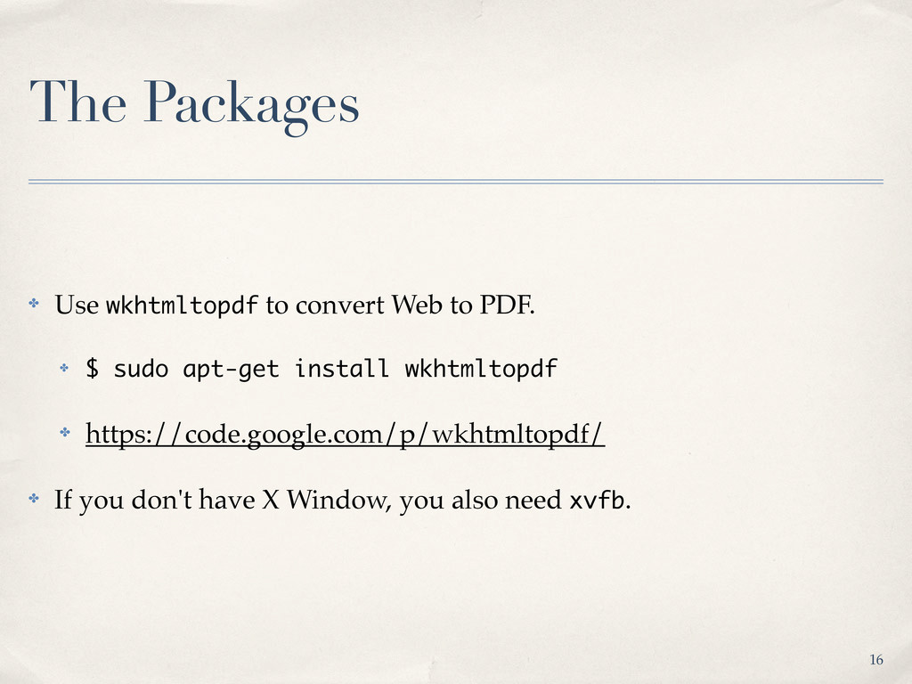 The Packages ✤ Use wkhtmltopdf to convert Web t...