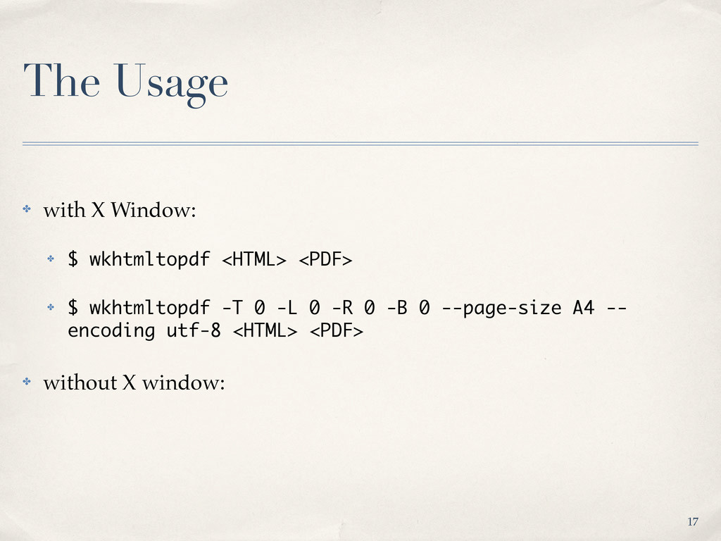 The Usage ✤ with X Window: ✤ $ wkhtmltopdf <HTM...