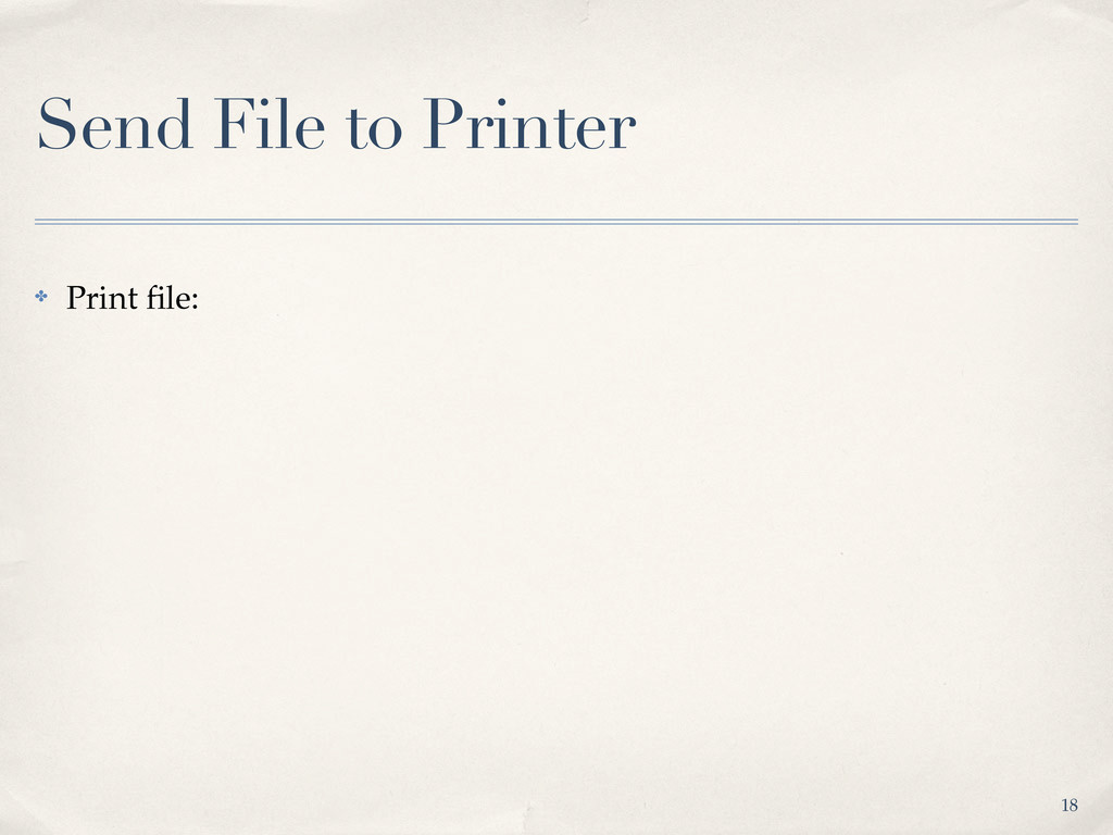 Send File to Printer ✤ Print file: 18