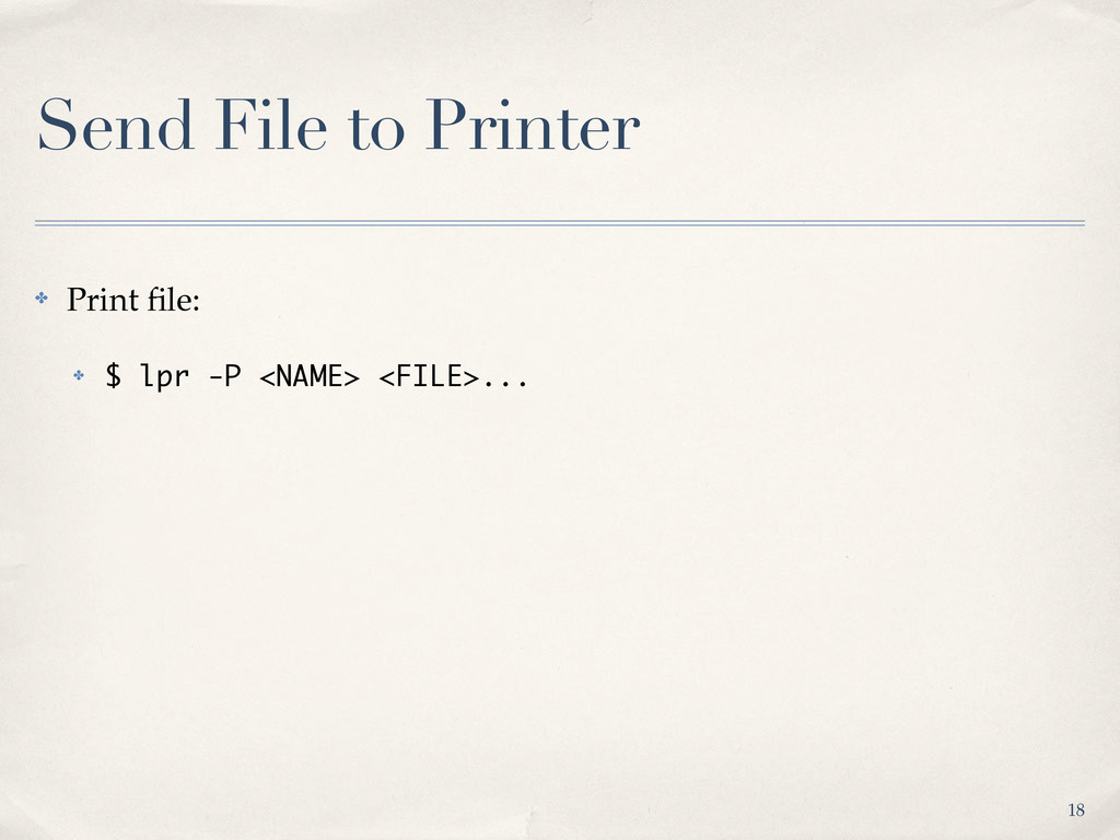 Send File to Printer ✤ Print file: ✤ $ lpr -P <N...