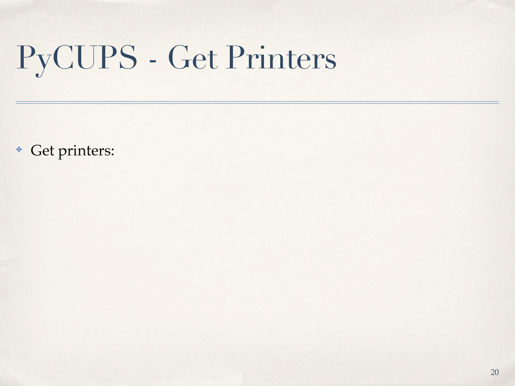 PyCUPS - Get Printers ✤ Get printers: 20