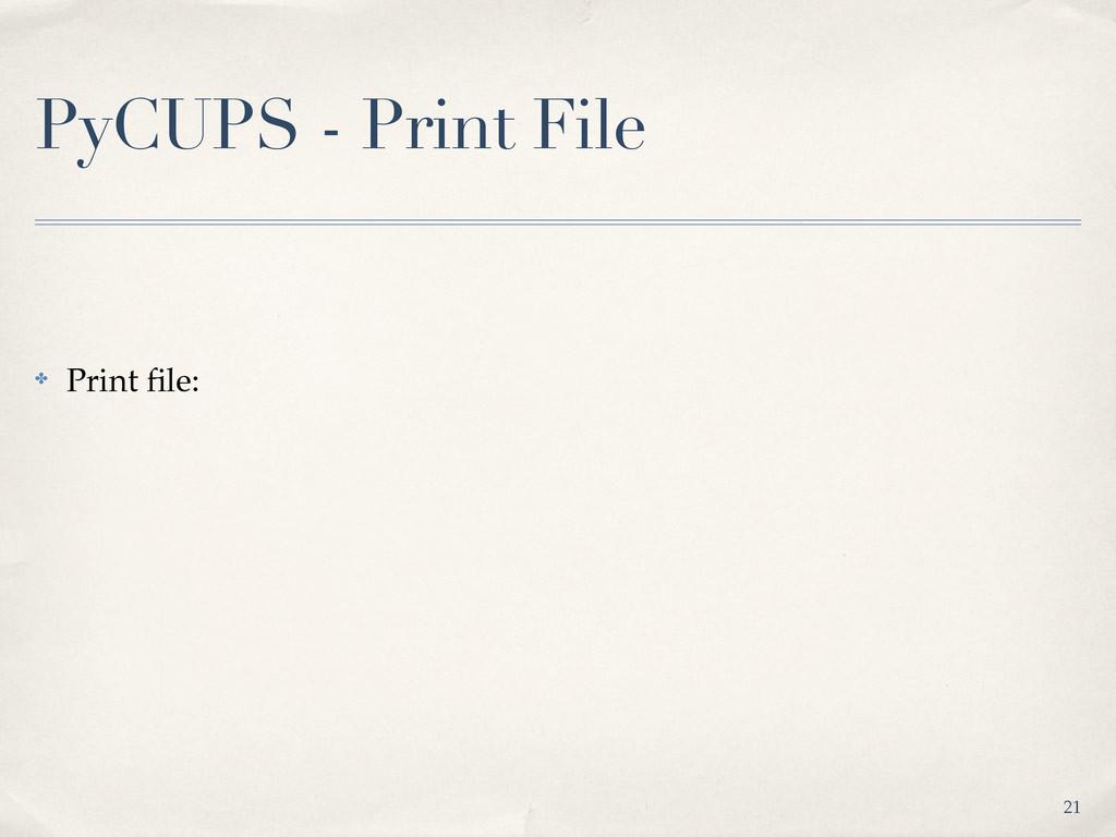 PyCUPS - Print File ✤ Print file: 21