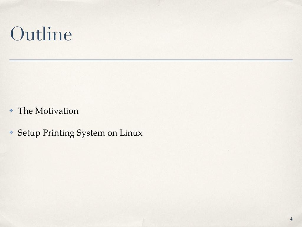 Outline ✤ The Motivation ✤ Setup Printing Syste...