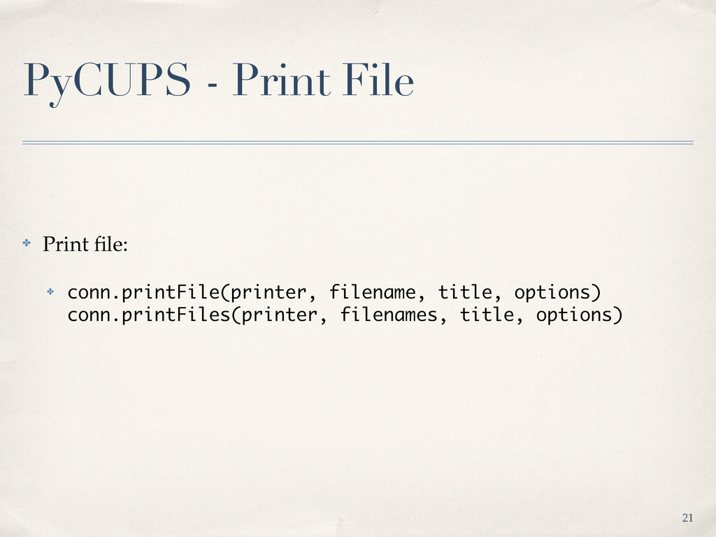 PyCUPS - Print File ✤ Print file: ✤ conn.printFi...