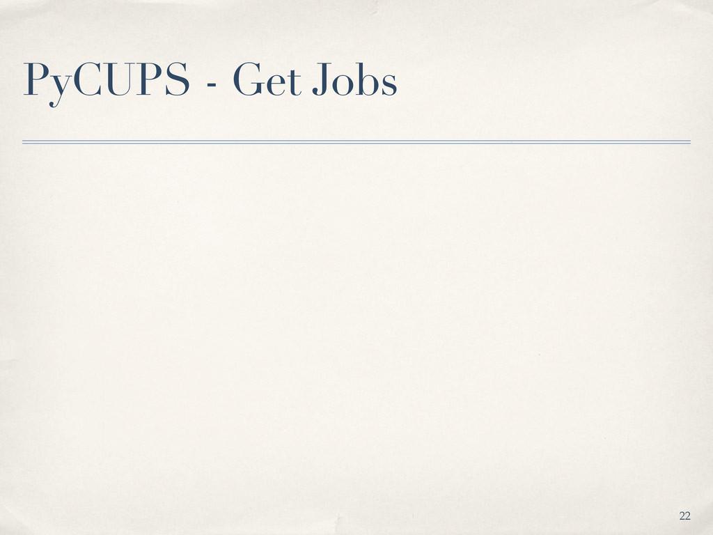 PyCUPS - Get Jobs 22