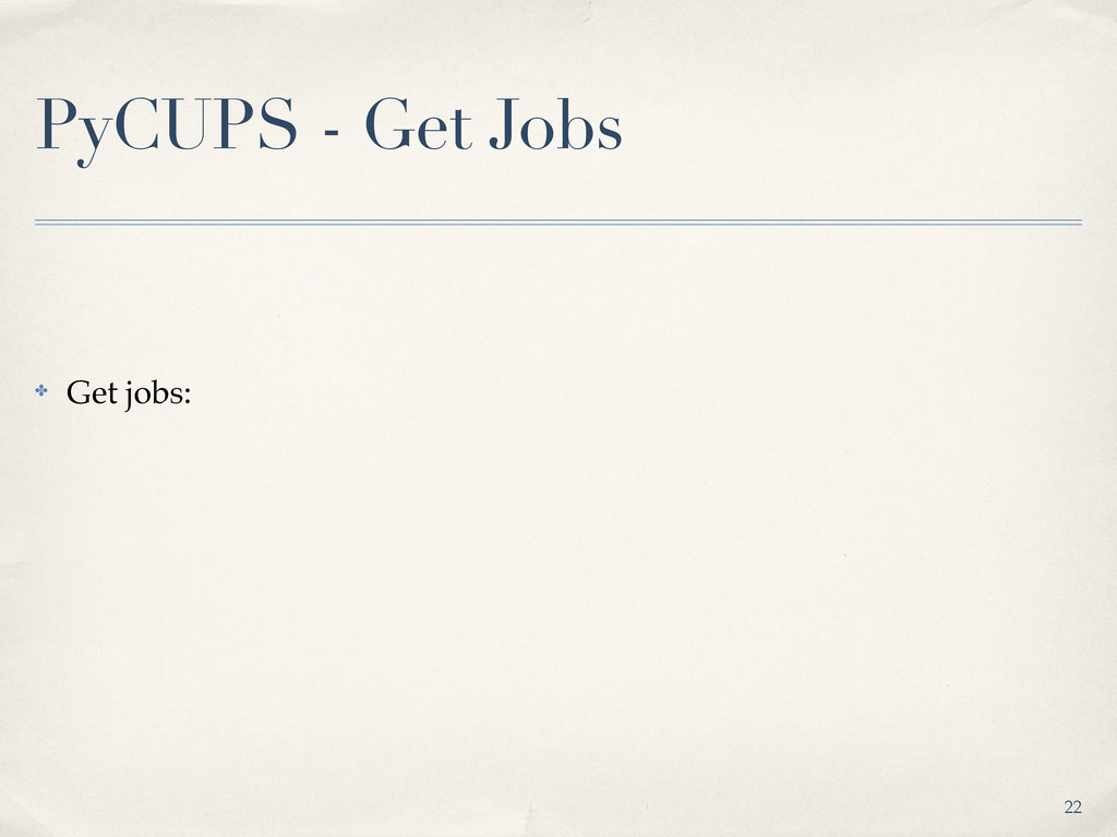 PyCUPS - Get Jobs ✤ Get jobs: 22