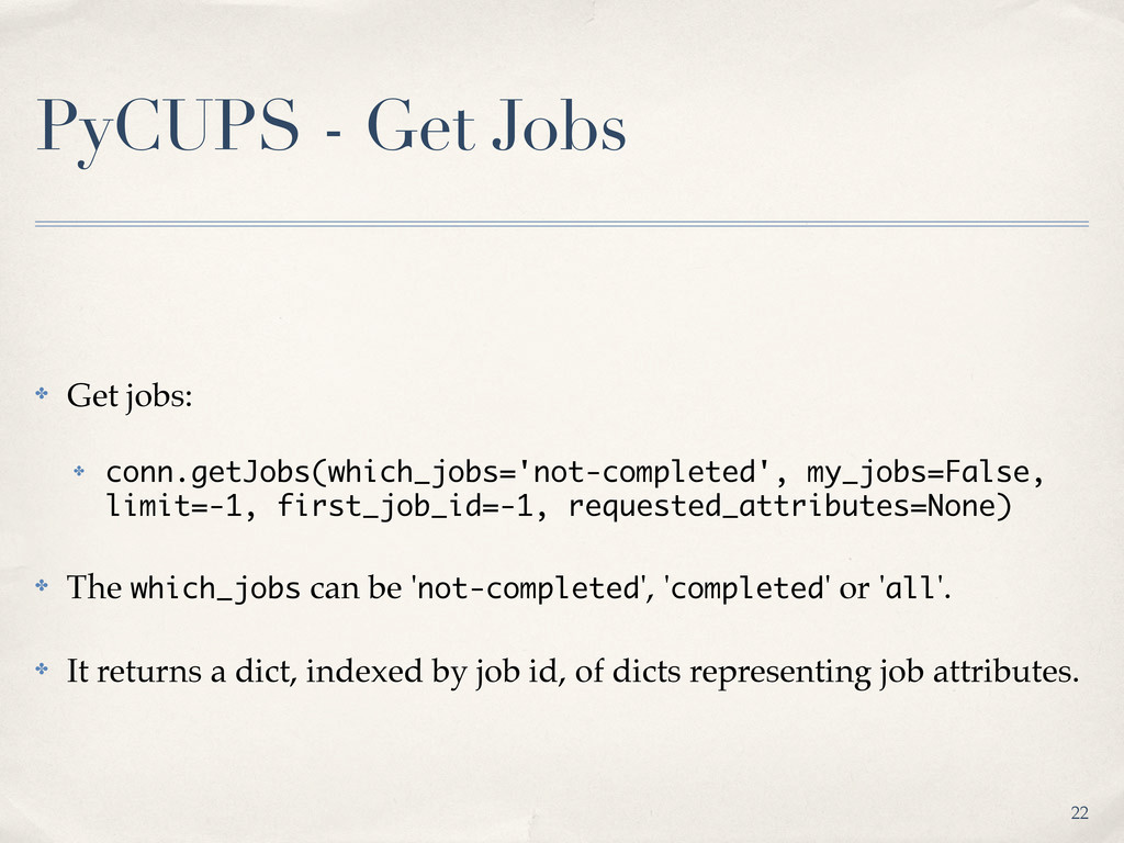 PyCUPS - Get Jobs ✤ Get jobs: ✤ conn.getJobs(wh...