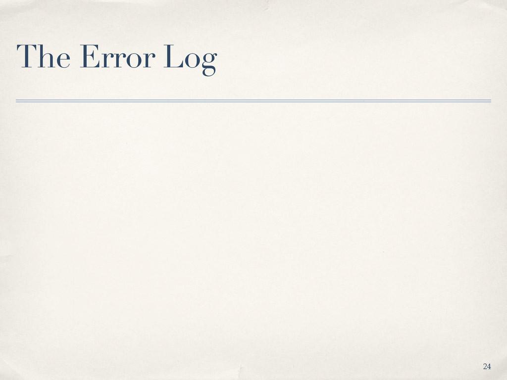 The Error Log 24