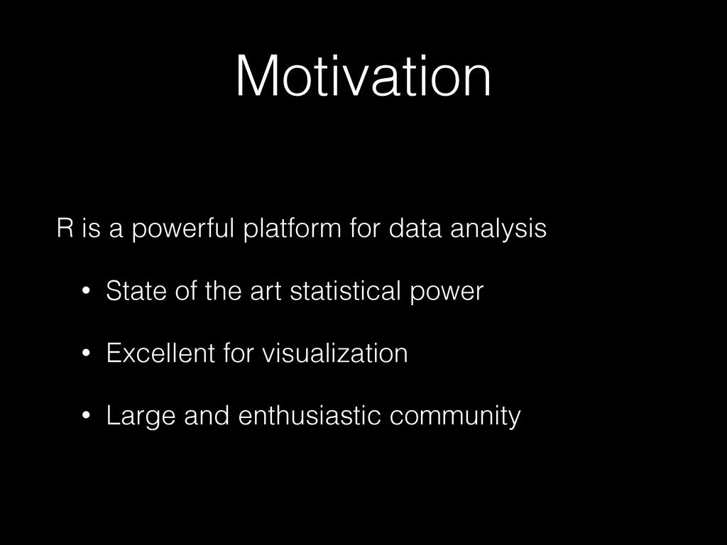 Motivation R is a powerful platform for data an...