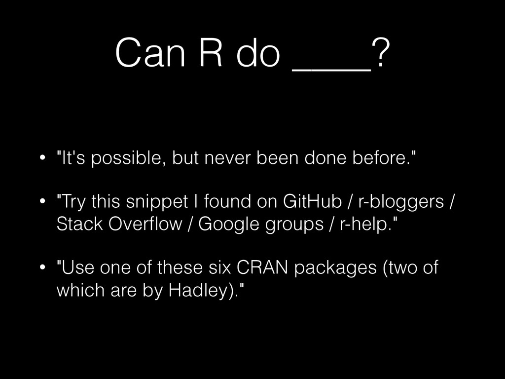 """Can R do ____? • """"It's possible, but never been..."""