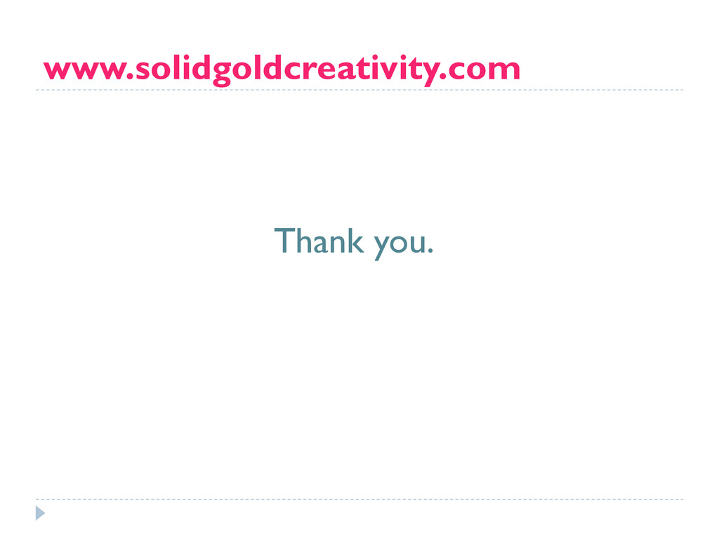 www.solidgoldcreativity.com Thank you.