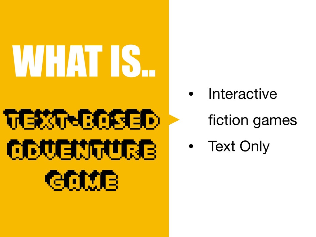 WHAT IS.. • Interactive fiction games  • Text On...
