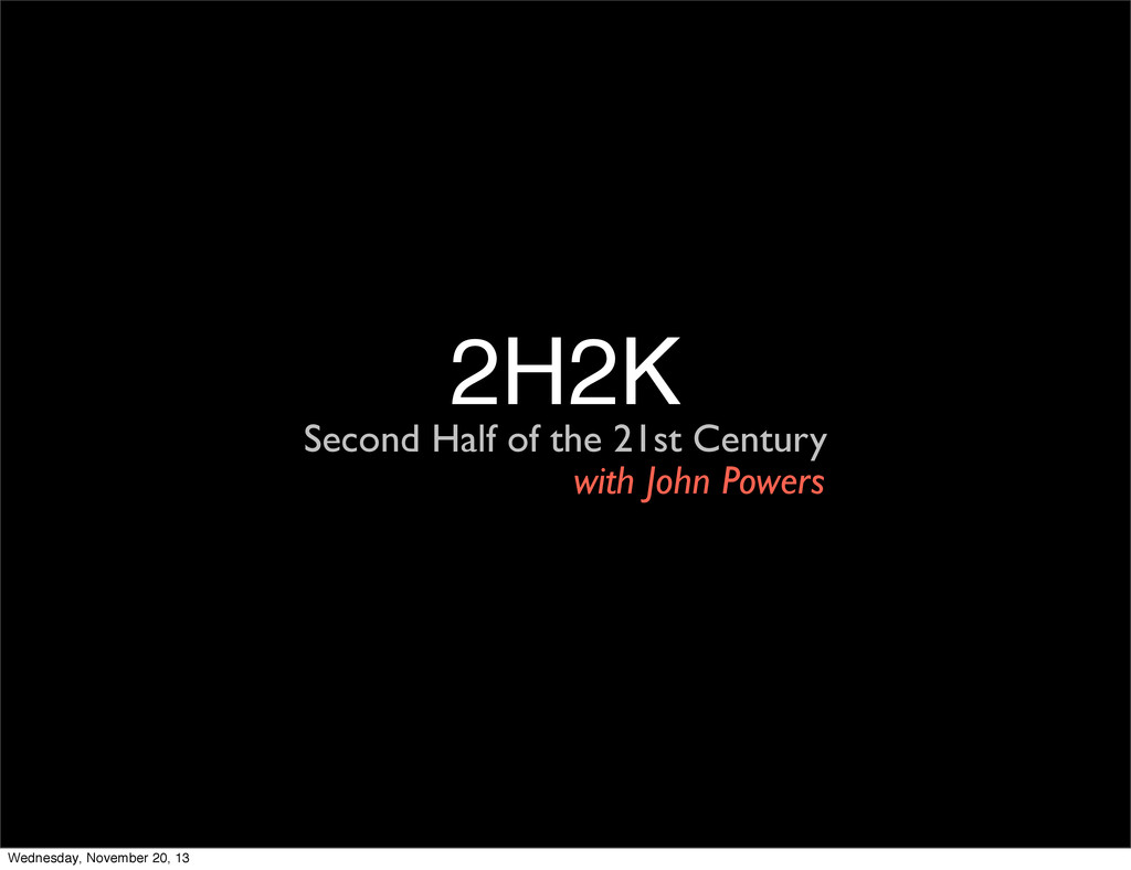 2H2K Second Half of the 21st Century with John ...