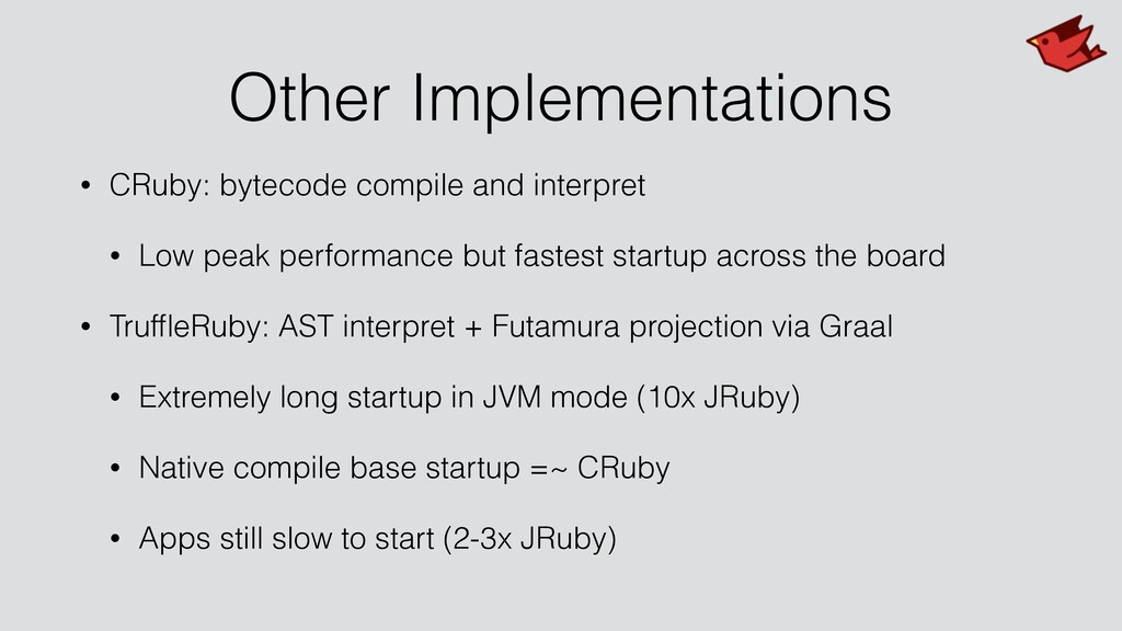 Other Implementations • CRuby: bytecode compile...