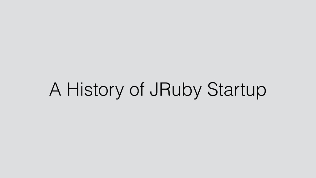 A History of JRuby Startup