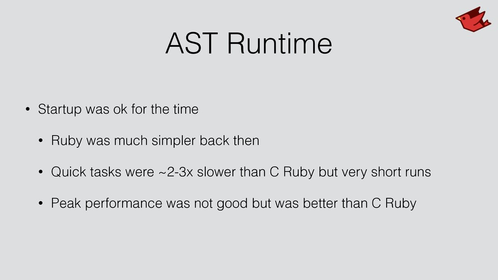AST Runtime • Startup was ok for the time • Rub...