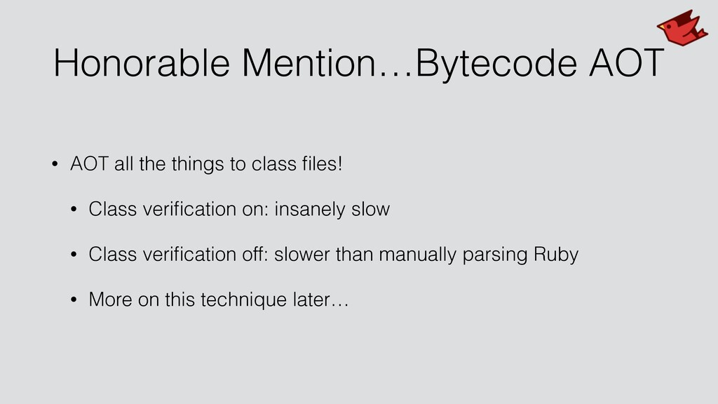 Honorable Mention…Bytecode AOT • AOT all the th...