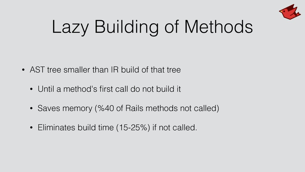 Lazy Building of Methods • AST tree smaller tha...
