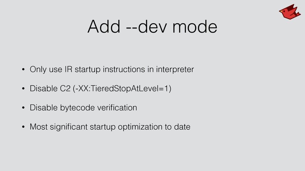 Add --dev mode • Only use IR startup instructio...