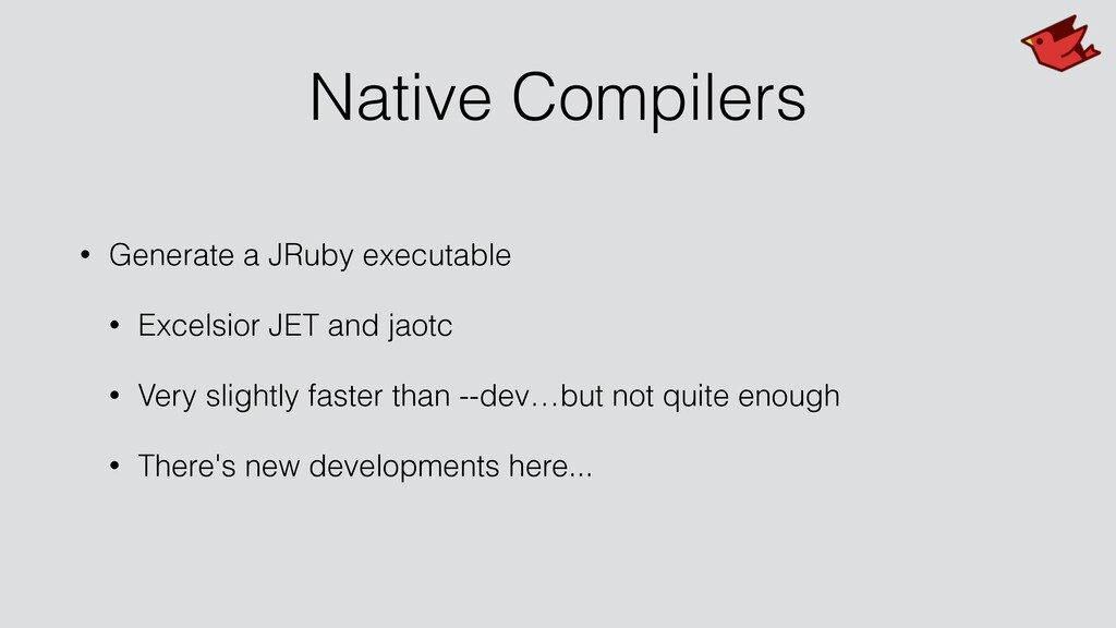 Native Compilers • Generate a JRuby executable ...