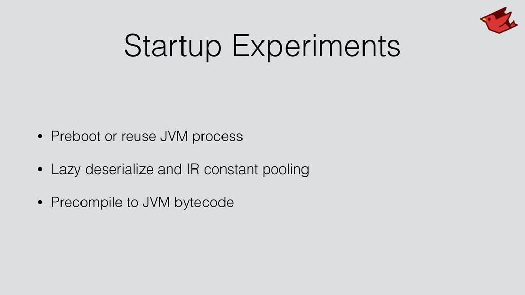 Startup Experiments • Preboot or reuse JVM proc...
