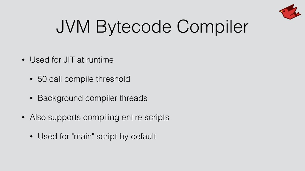 JVM Bytecode Compiler • Used for JIT at runtime...