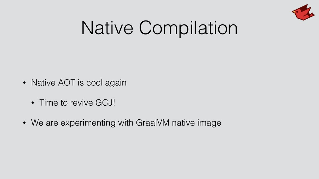Native Compilation • Native AOT is cool again •...