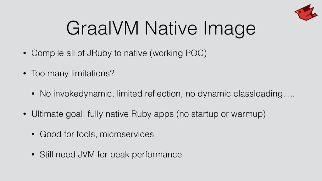 GraalVM Native Image • Compile all of JRuby to ...