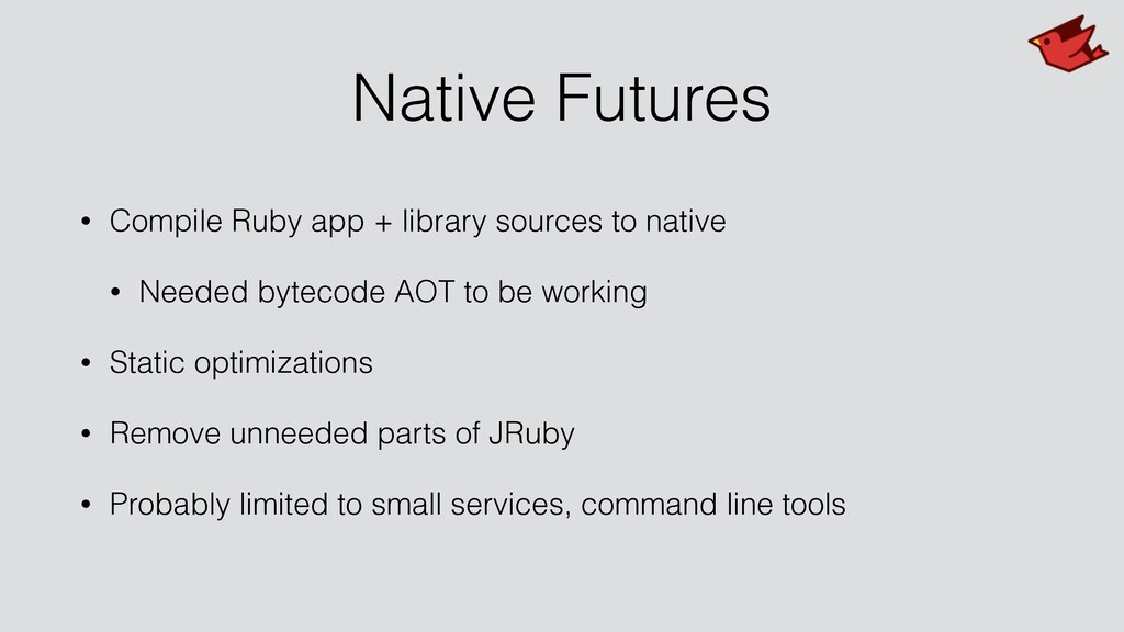 Native Futures • Compile Ruby app + library sou...