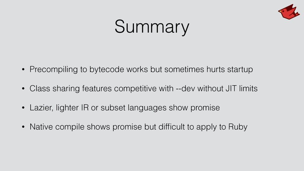 Summary • Precompiling to bytecode works but so...
