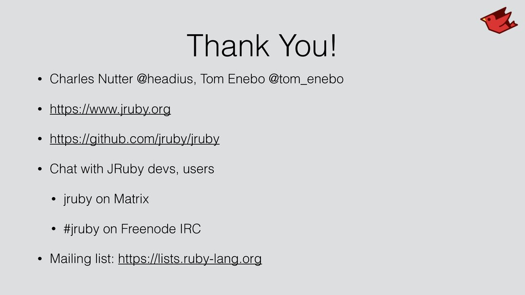 Thank You! • Charles Nutter @headius, Tom Enebo...