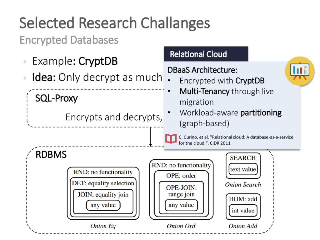  Example: CryptDB  Idea: Only decrypt as much...