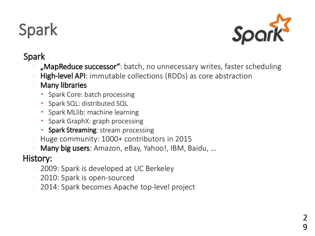 "Spark ◦ ""MapReduce successor"": batch, no unnece..."