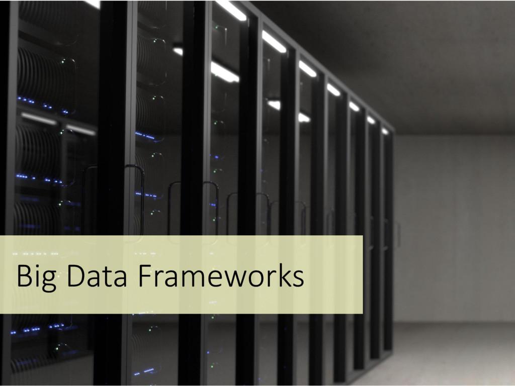 Big Data Frameworks