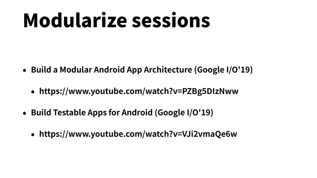 Modularize sessions • Build a Modular Android A...