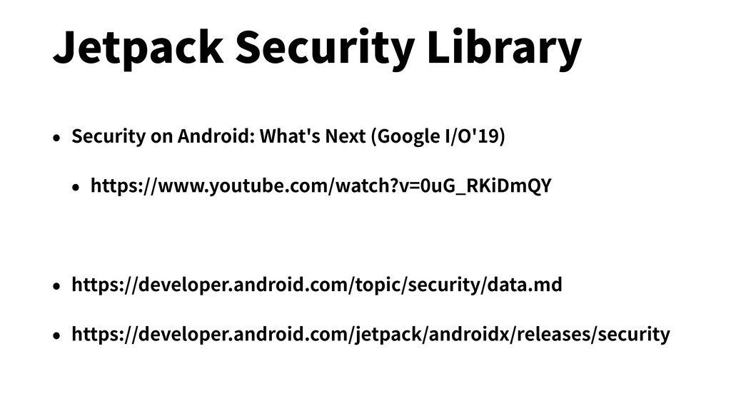 Jetpack Security Library • Security on Android:...