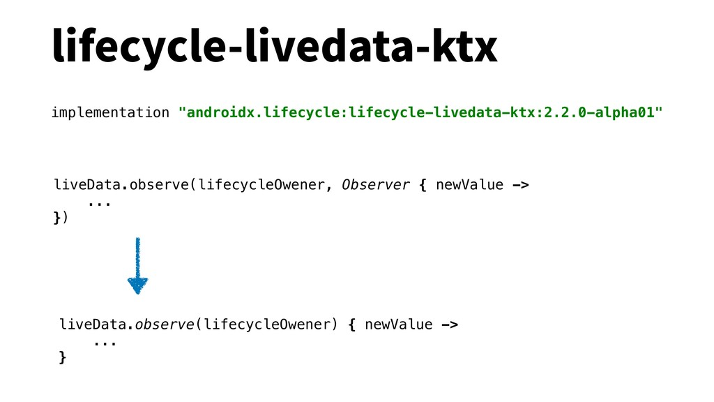 lifecycle-livedata-ktx liveData.observe(lifecyc...