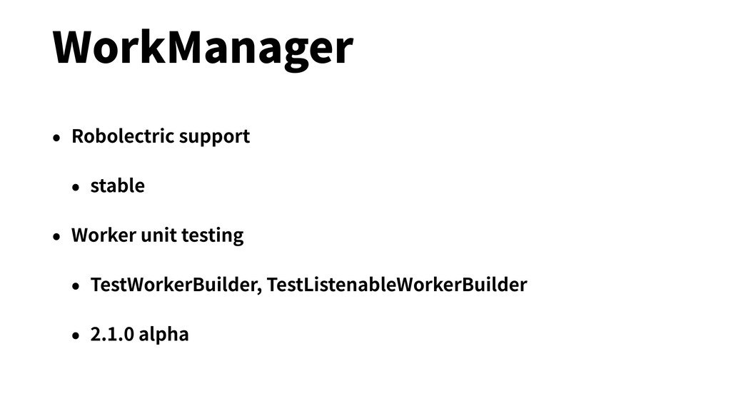 WorkManager • Robolectric support • stable • Wo...