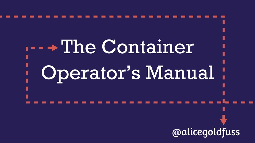 The Container Operator's Manual @alicegoldfuss