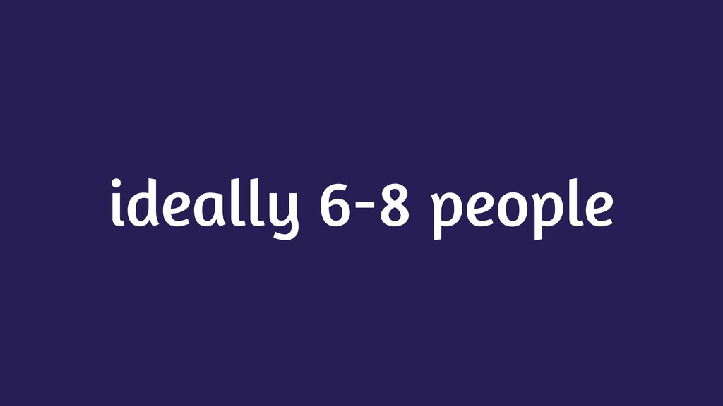 ideally 6-8 people