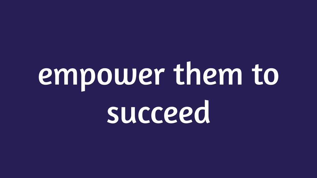 empower them to succeed