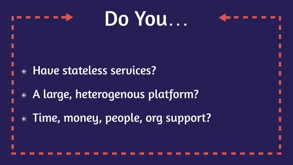 Do You… Have stateless services? A large, heter...